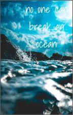 no one can break an ocean by splendidlyximperfect