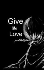 Give Me Love  (Poem) by IGMSOfficial