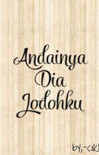 ANDAINYA DIA JODOHKU  by -cikBerry-