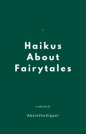 Haikus About Fairytales by AbsintheSipper