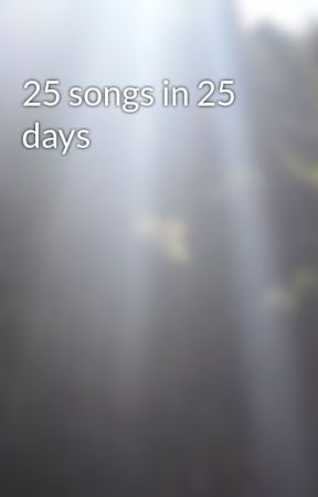 25 songs in 25 days by Ranger_of_the_North
