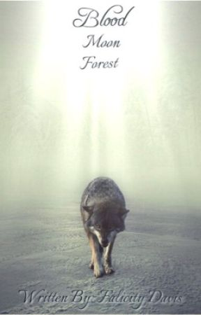 Blood moon forest Series : Book 1 by SoftAsFeathers