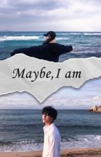 Maybe I am  by smnthlrc