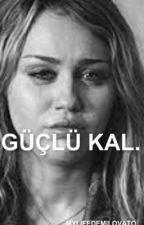 GÜÇLÜ KAL. by MYLIFEDEMILOVATO