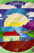 Forlot: Who Framed Her? - Book Seven by Forlot_Forever