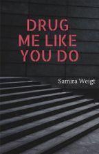 Drug Me Like You Do by SamiraWeigt