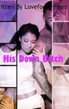 His Down Bitch by shawtylit