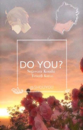 Do you? (Kuroo X reader)(Suga X reader)