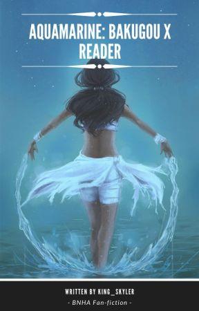 Aquamarine: Katsuki Bakugou x Reader by King_Skyler