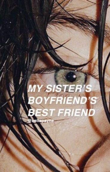 My Sisters Boyfriends Best Friend A Harry Styles Fanfiction