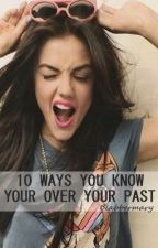 10 Ways You Know You're over your PAST. (One shot) by blabbermary