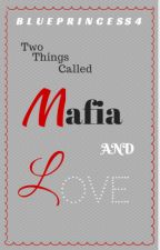 Two Things Called Mafia and Love by blueprincess4