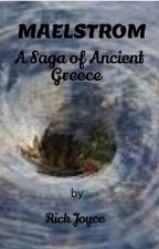 MAELSTROM: A Saga of Ancient Greece by RichardJoyce8