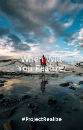 When Will You Realize? by ProjectRealize