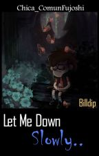 """""""let me down slowly.. """" [Billdip] Au by Chica_ComunFujoshi"""