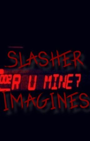 Slasher Imagines:  -  :McKissing:  - Wattpad