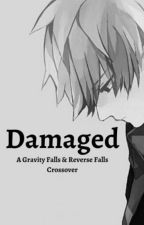 Damaged (A Will Cipher Story) (A Gravity Falls Fan Fic) by TheGirlWhoWrites1997
