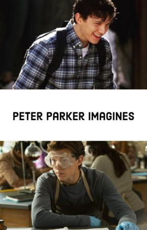 Peter Parker Imagines by afterglowparker