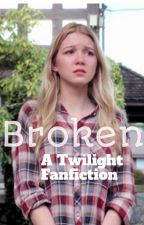 Broken (A Twilight Fanfiction) by HappyBicycle182