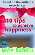 10 tips to achieve happiness by itskevinroberts
