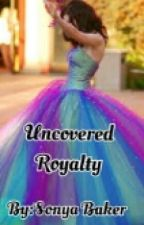 Uncovered Royalty by SonyaBaker