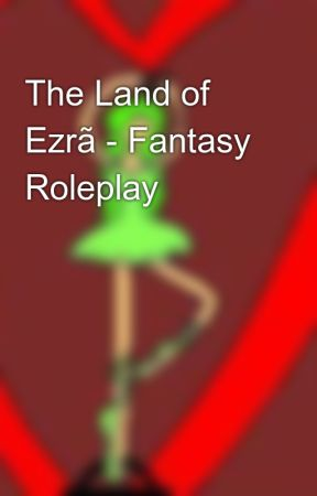 The Land of Ezrã - Fantasy Roleplay by Im_TAP