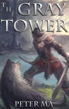 The Gray Tower (Being Rewritten as The Erstwhile Druid) by BeyondTheTower