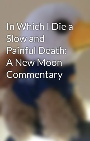 In Which I Die a Slow and Painful Death: A New Moon Commentary by LKellam
