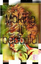 Making It Beautiful (Open) by devil_herself
