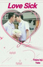 Love Sick (ျမန္မာဘာသာျပန္) by Yate22