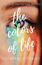 The Colours Of Life  by BornPerFICTIONist