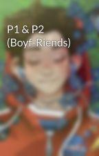 P1 & P2 (Boyf-Riends) by beezl_buzz