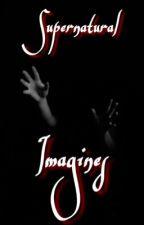 Supernatural Imagines by Im-SHOOK-C