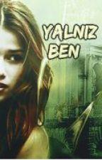 YALNIZ BEN (DÜZENLENİYOR) by _Mrs_Lovaticc