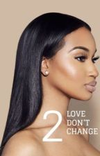 Love Don't Change Sequel  by TrustNone_butme