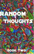 Random Thoughts (Book Two) by ImACrazyGirl24