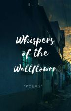 Whispers Of The Wallflower  by deathoftheviolin