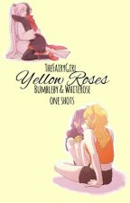 Yellow Roses | Bumbleby & Whiterose One Shots by TheFairyGirl_