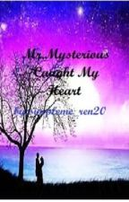 Mr. Mysterious Caught My Heart by simpleme_ren20