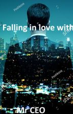 Falling in love with Mr CEO by LiquoriceCity