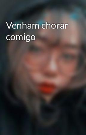 Venham chorar comigo  by _-Sua_Nega-_