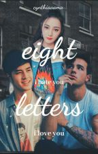 8 LETTERS by cynthiaaama
