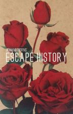 Escape History by _ashandthorns_