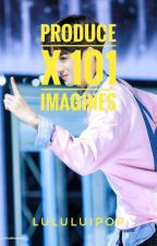 Produce X 101 | Imagines And Others by lululuipop