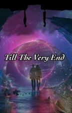 Till The Very End  by PassionBerry1536