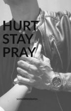 Hurt Stay Pray by somelittlestories16