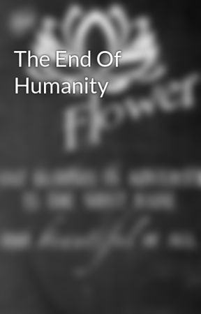 The End Of Humanity by Breathing_in_Joy