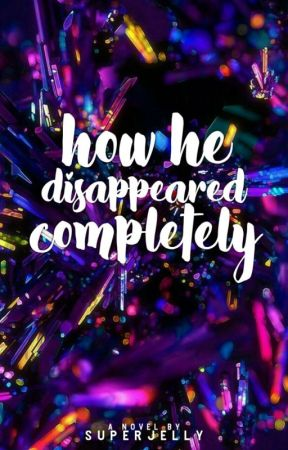 How He Disappeared Completely by superjelly