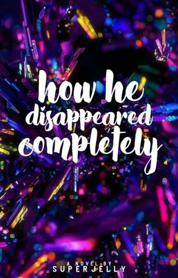 How He Disappeared Completely