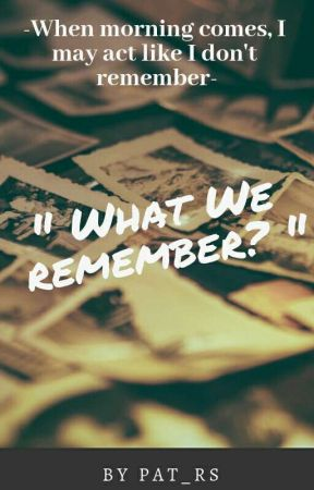 """"""" What We Remember? """" by Pat_rs"""